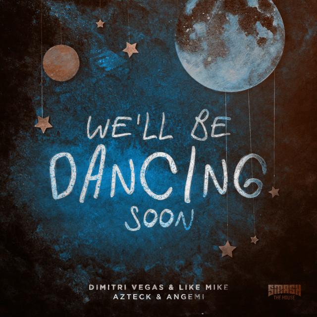 Dimitri Vegas & Like Mike, Azteck & Angemi feat. Theresa Rex We'll be dancing soon