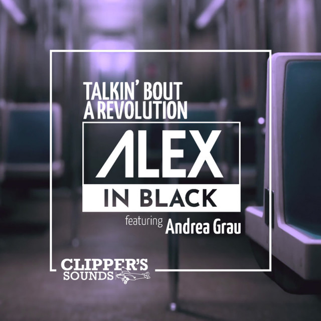 Alex in Black feat. Andrea Grau Talkin' bout a revolution