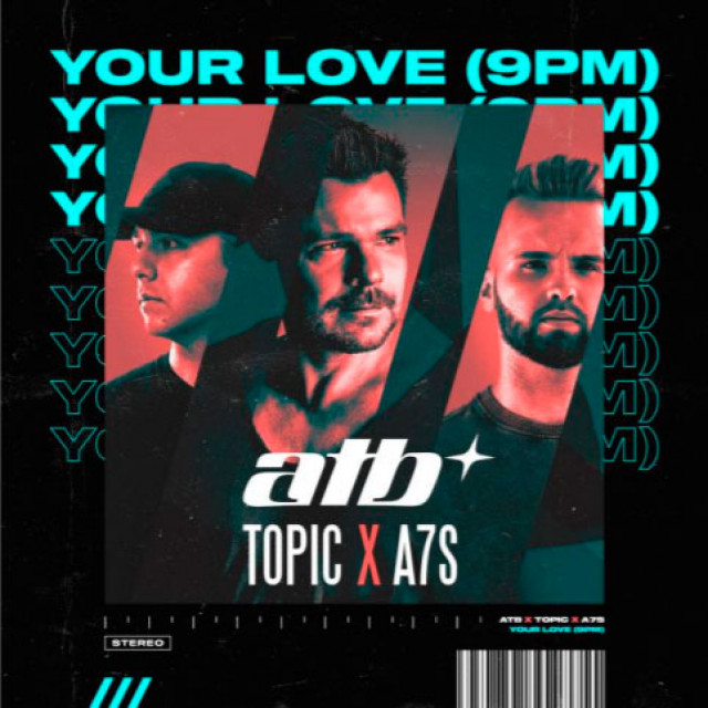 ATB x Topic x A7S Your love (9pm)