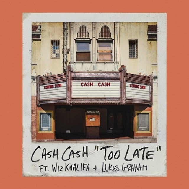 Cash Cash feat. Wiz Khalifa & Lukas Graham Too late